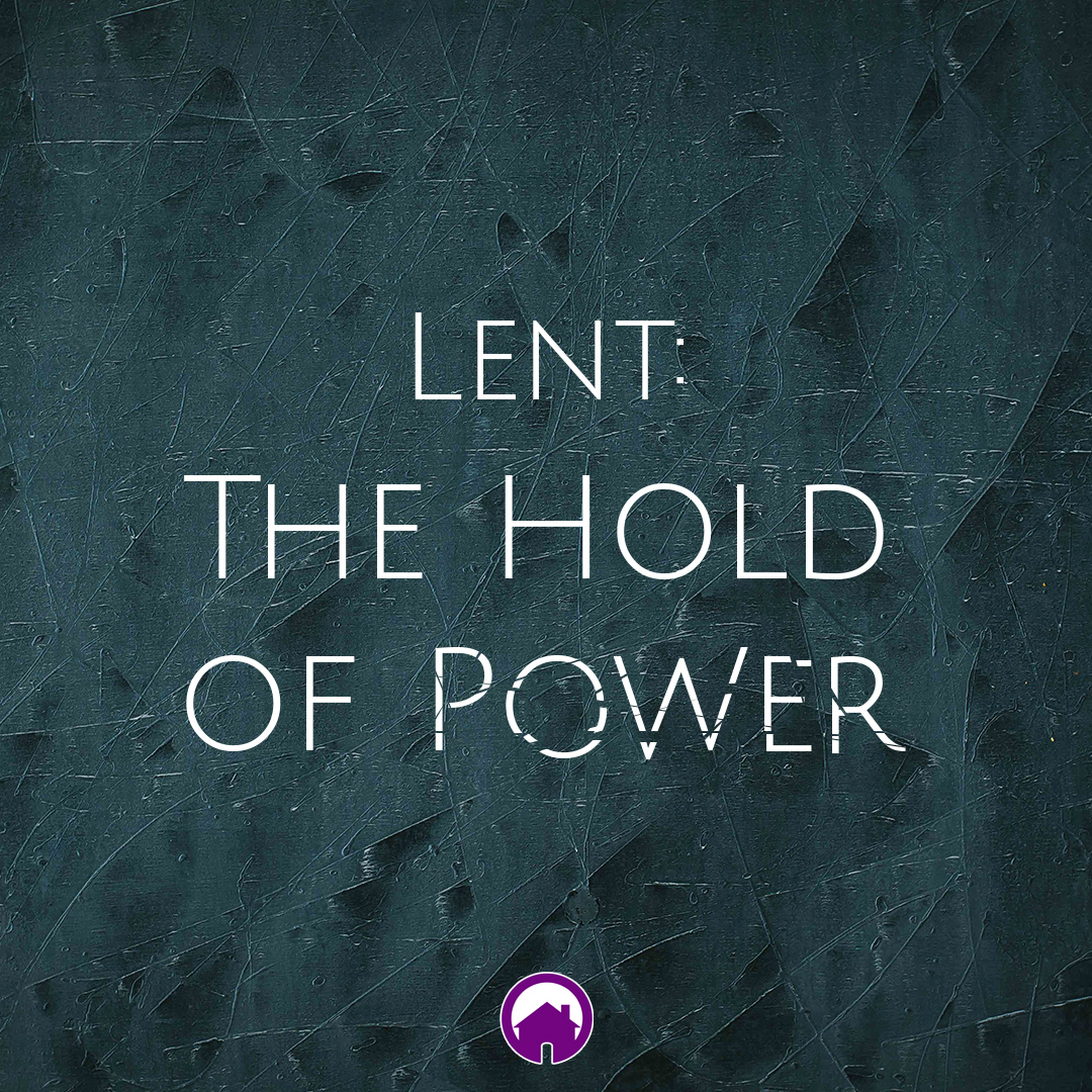 Lent: The Hold of Power