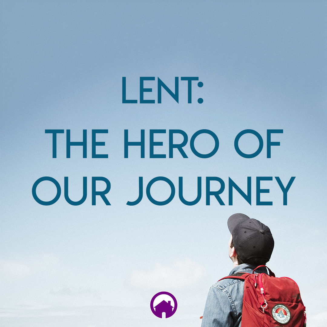 Lent: The Hero of Our Journey
