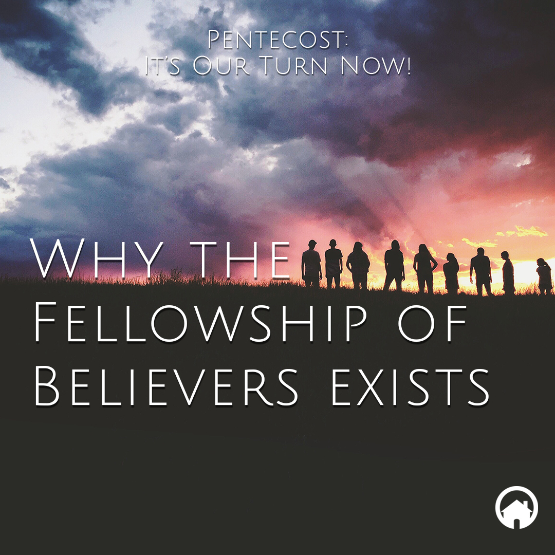 Pentecost: Why the Fellowship of Believers Exists
