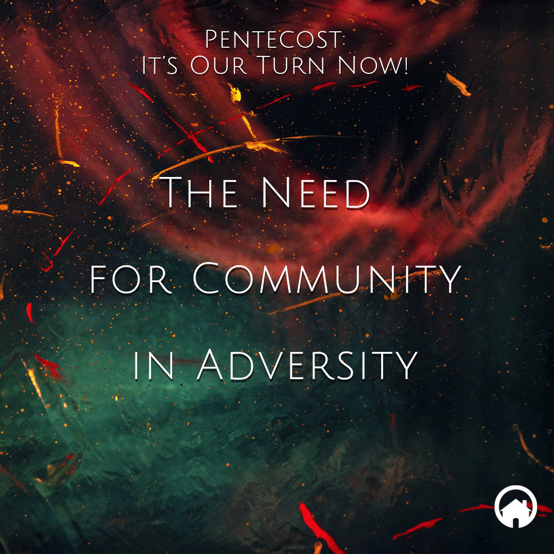 Pentecost: The Need for Community in Adversity