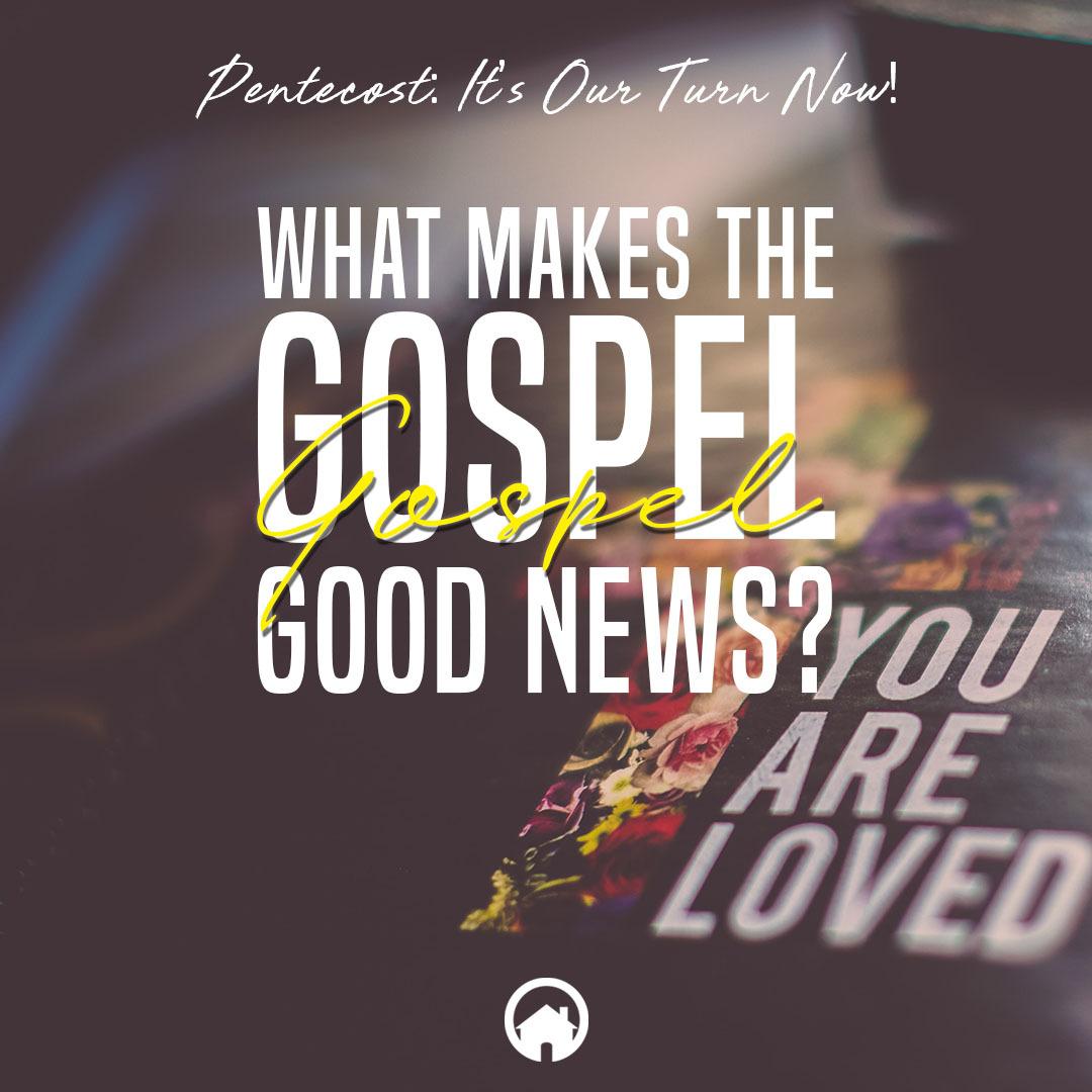 Pentecost: What Makes the Gospel Good News?
