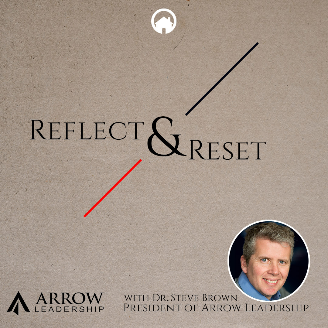 Reflect & Reset With Dr. Steve Brown, President of Arrow Leadership