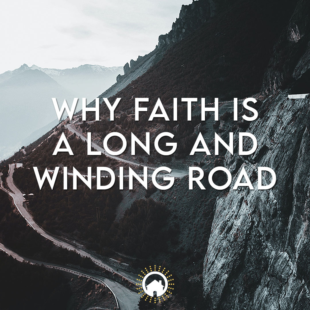 Why Faith is A Long and Winding Road