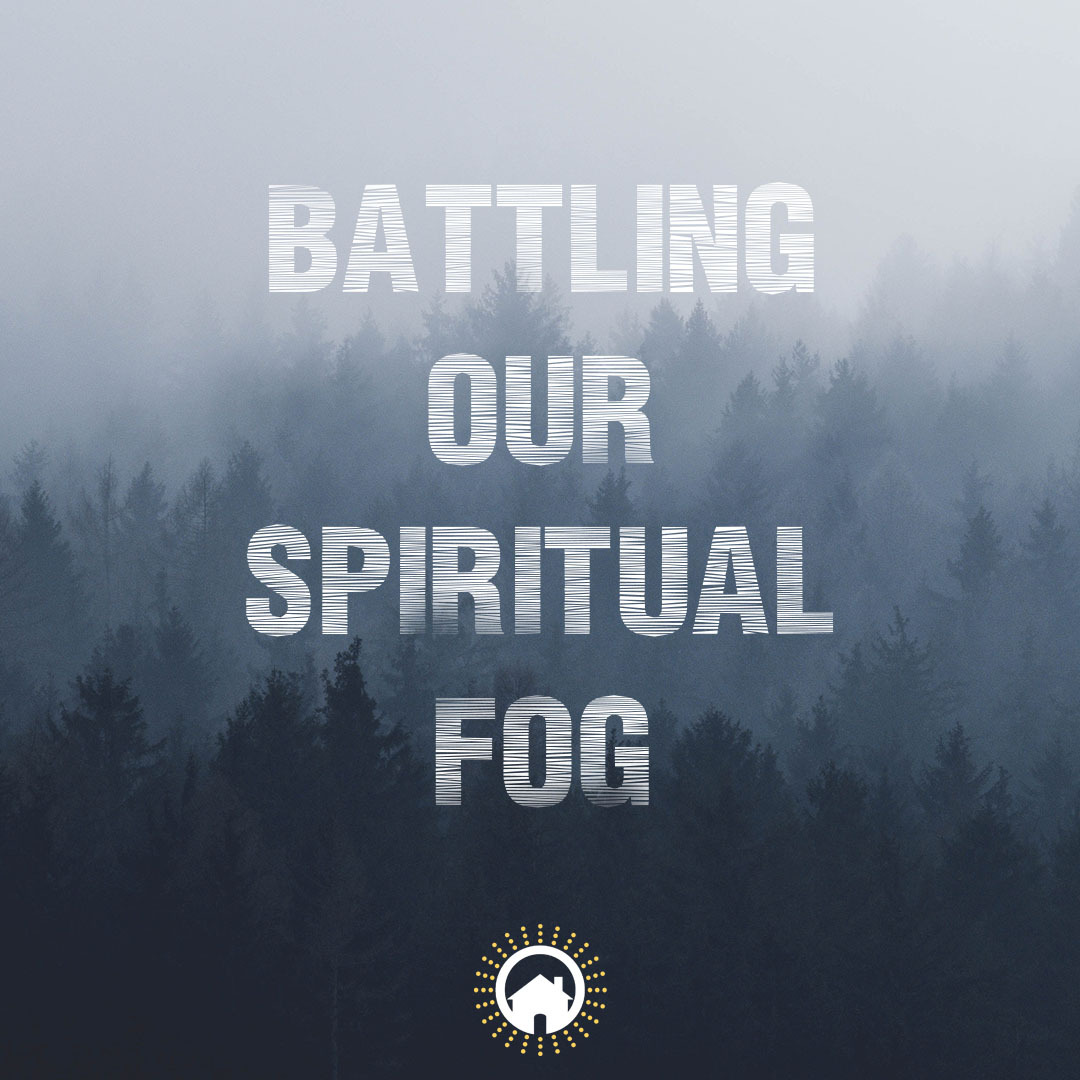 Day in the Sun: Battling Our Spiritual Fog
