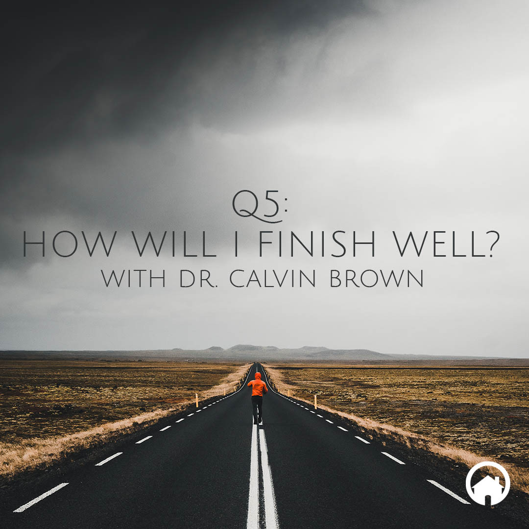 Q5: How Will I Finish Well?